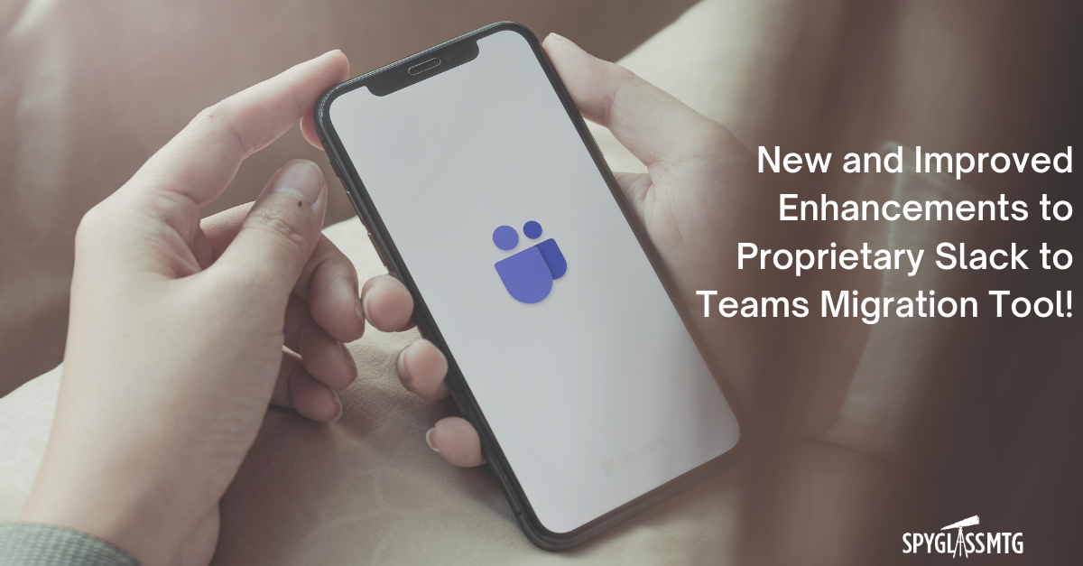 Spyglass MTG Announces New and Improved Enhancements to Proprietary Slack to Teams Migration Tool!